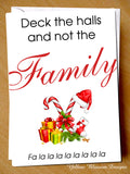 Deck The Halls And Not The Family ~ Funny Christmas Card
