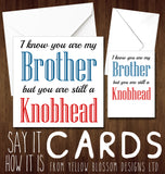 I Know You Are My Brother But You Are Still A Knobhead Card ~ Birthday