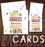 It's All Shits & Giggles Until Someone Giggles & Shits ~ Funny Greetings Card