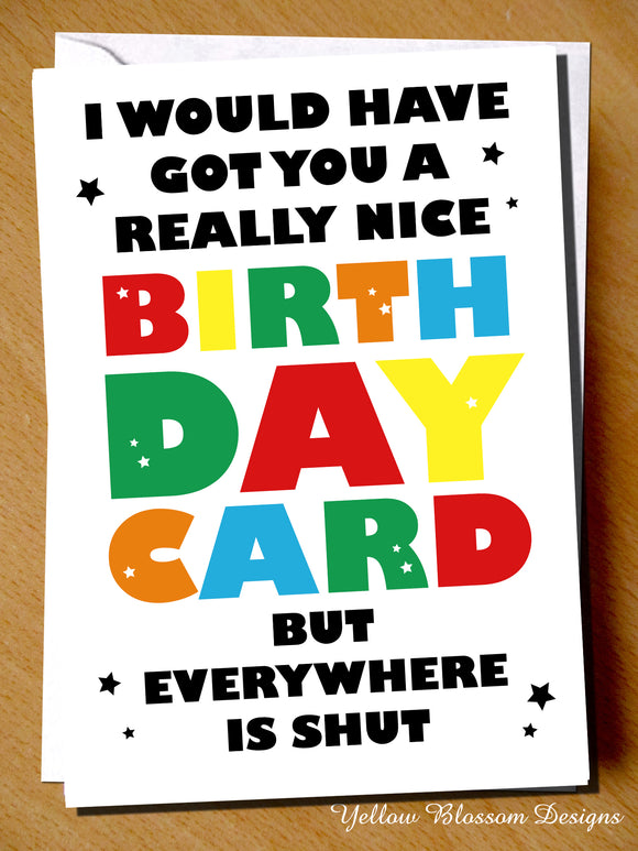 Funny Virus Birthday Card Wife Husband Boyfriend Girlfriend Joke Lockdown Isolation Really Nice Card But Everywhere Is Shut Mum Dad Friend Sister Brother Auntie Uncle Cousin …