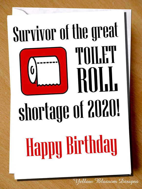 Funny Lockdown Birthday Card Friend Sister Daughter Mum Dad Brother Survivor Of The Great Toilet Roll Shortage Of 2020