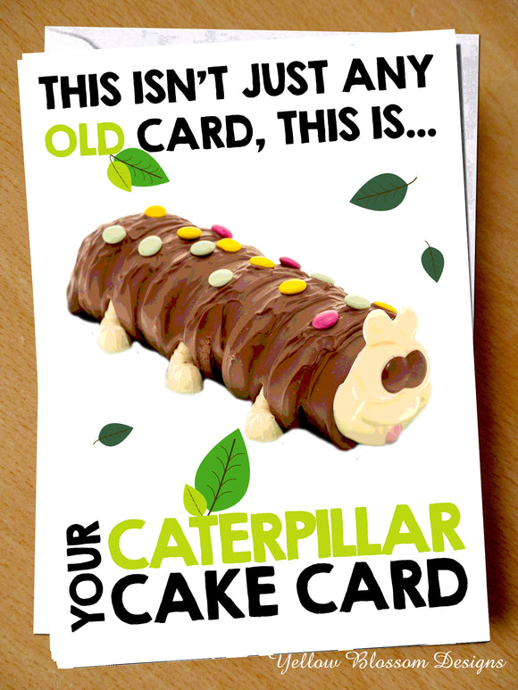 Birthday Your Caterpillar Cake Card Amusing Joke Him Her Comical Funny Wedding Christmas Fathers Day M&S Aldi Cuthbert Colin Not Just Any Old Card