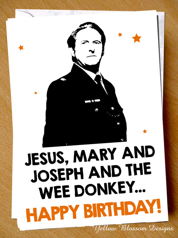 Happy Birthday Card Line Duty Ted Hastings Him Her Mum Daughter Dad Brother Joke Funny Jesus Mary Joseph Wee DOnkey Quote Hilarious Banter
