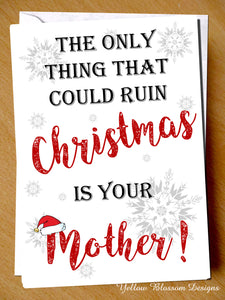 Funny Christmas Card Joke Mother In Law Wife Husband Best Friend Hilarious Fun Only Thing That Can Ruin Christmas Is Your Mother Insulting Comical Hilarious Banter Boyfriend Girlfriend …