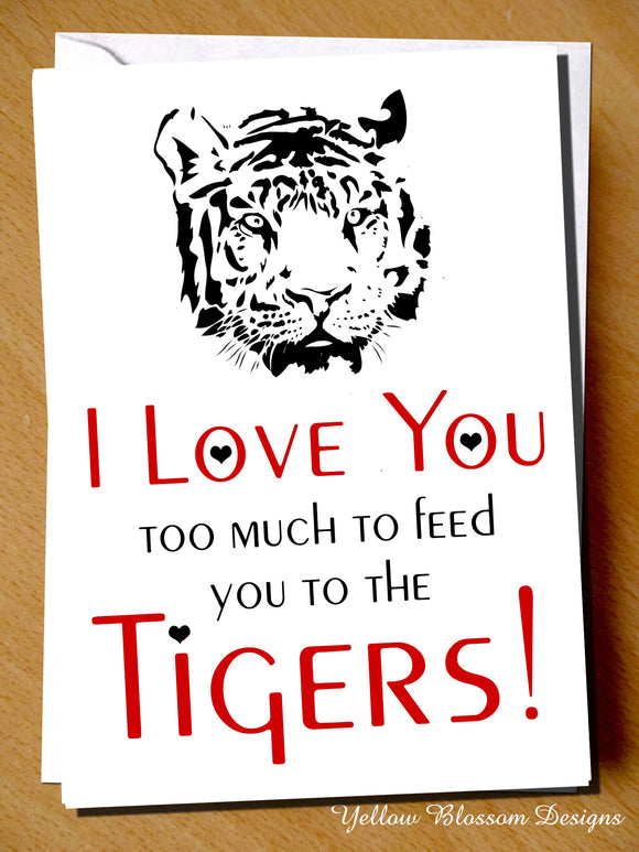 Cute Birthday Card Tiger King Love Carole Baskin Wedding Anniversary Valentines Day Christmas Couple Joke Partner Couple Husband Wife Girlfriend Boyfriend