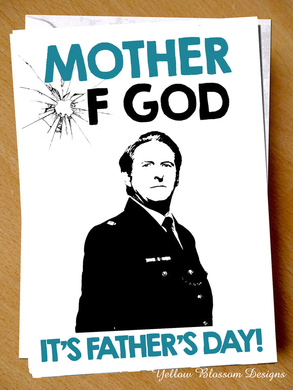 Fathers Day Card Line Of Duty Ted Hastings Mother Of God Him Dad Daddy Stepdad Joke Fun Mother Of God It's Father's Day