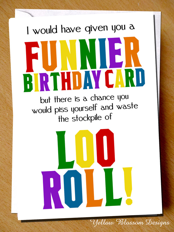 Funny Loo Roll Birthday Card Mum Dad Sister Brother Stockpile Friend Virus 19 Funnier Card Piss Yourself And Waste Stockpile Of Loo Roll Toilet Paper