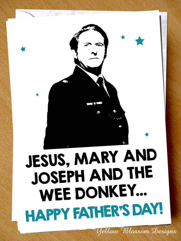 Father's Day Card Line Duty Ted Hastings For Him Dad Daddy Stepdad Step Dad Joke Funny Jesus Mary Joseph Wee Donkey Quote Hilarious Banter Father