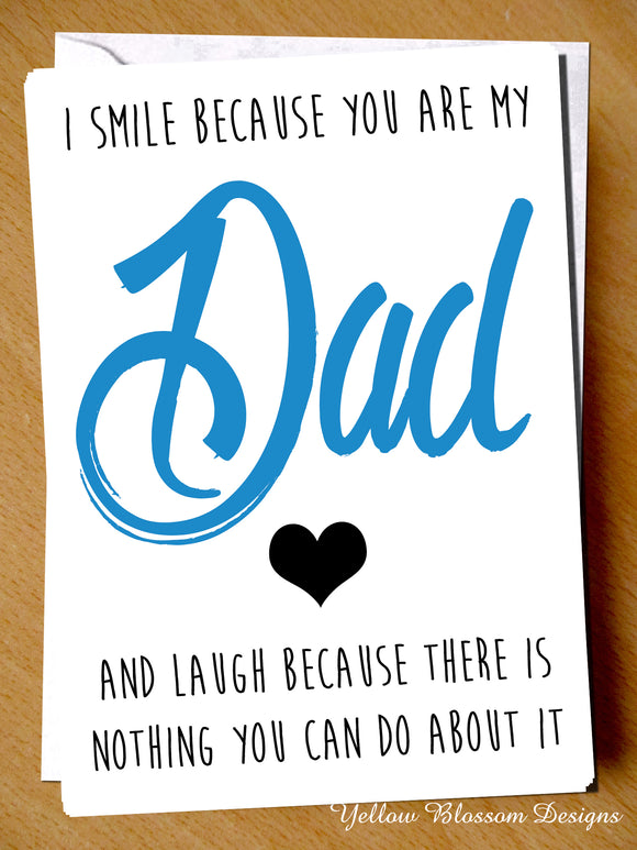I Smile Because You Are My Dad And Laugh Because There Is Nothing You Can Do About It