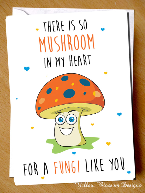 There Is So Mushroom In My Heart For A Fungi Like You