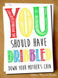 You Should Have Dribbled Down Your Mother's Chin