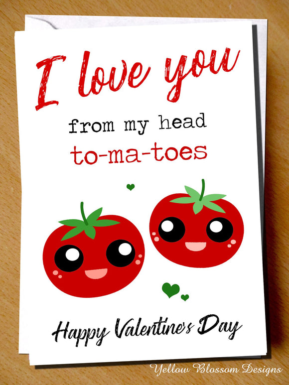 Funny Valentines Day Card Cute Husband Boyfriend Fiance Valentines Tomatoes Joke I Love You From My Head To-Ma-Toes
