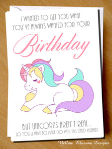 I Wanted To Get You What You've Always Wanted For Your Birthday But Unicorns Aren't Real... So You'll Have To Make Do With This Card Instead
