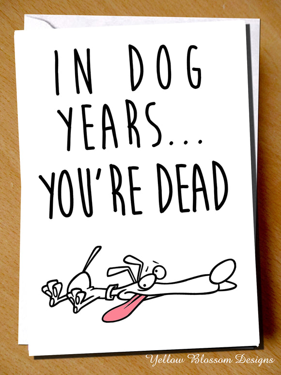 In Dog Years You're Dead Comical Funny Witty Humorous
