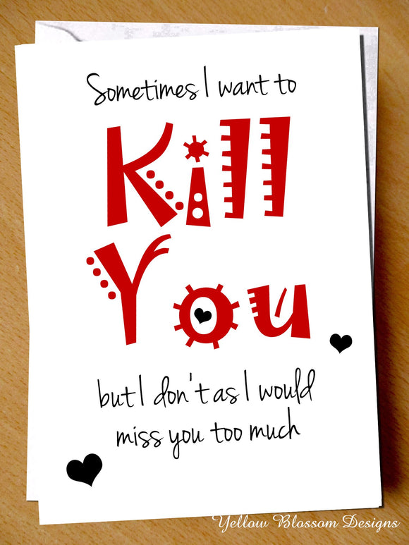 Funny Valentine's Day Card Kill You Him Her Wife Hubsand Couple Partner Boyfriend Girlfriend Joke Cheeky Blunt Honest …