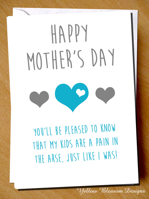 Happy Mother's Day. You'll Be Pleased To Know That My Kids Are A Pain In The Arse, Just Like I Was!