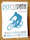 Psyclepath (Noun) A Person Suffering From An Extreme Love Of Bicycles