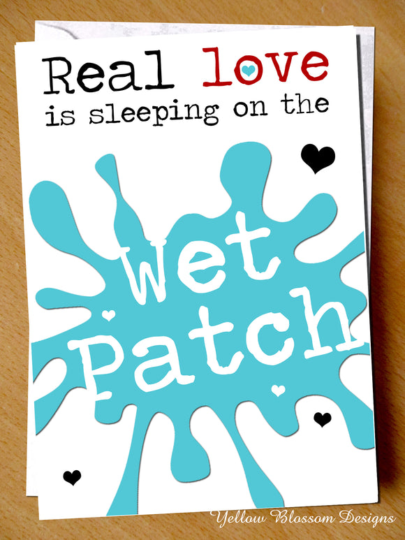 Real Love Is Sleeping On The Wet Patch