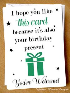 I Hope You Like This Card Because It's Also Your Birthday Present