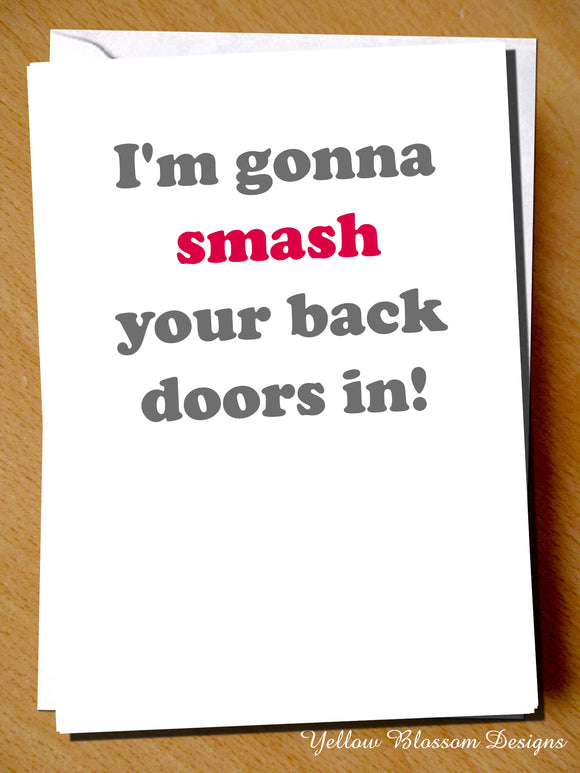 I'm Gonna Smash Your Back Doors In!