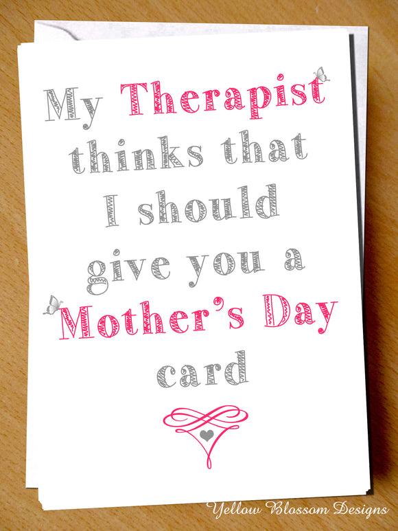 My Therapist Thinks That I Should Give You A Mother's Day Card