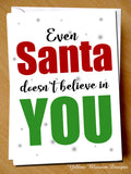 Christmas Card Funny ~ Even Santa Doesn't Believe In You ~Joke Gift/Secret Santa ~ For Him Her ~ Husband, Wife, Son, Daughter, Boyfriend, Girlfriend, Best Friend, Mate, Dad, Brother, Sister