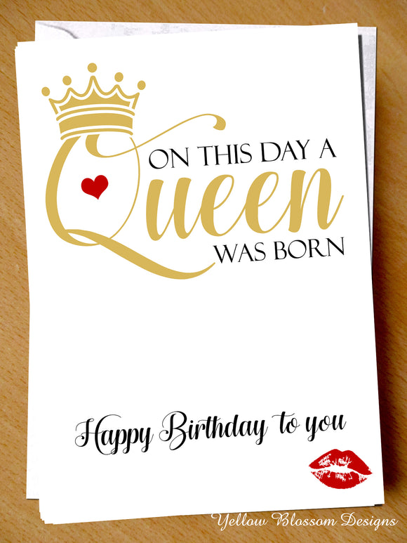 On This Day A Queen Was Born Happy Birthday To You