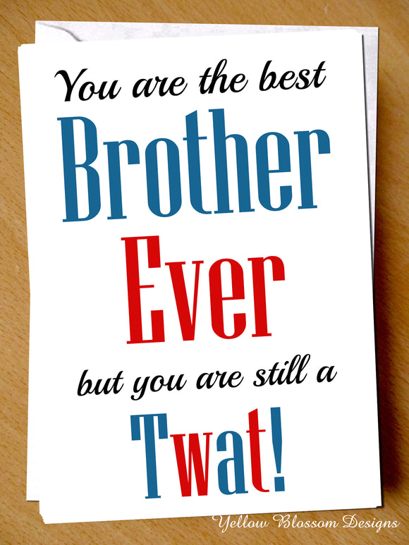 Best Brother But Still A Twat
