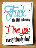 Fuck The 14th February I Love You Every Bloody Day!