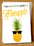If You Were A Fruit, You'd Be A Fineapple