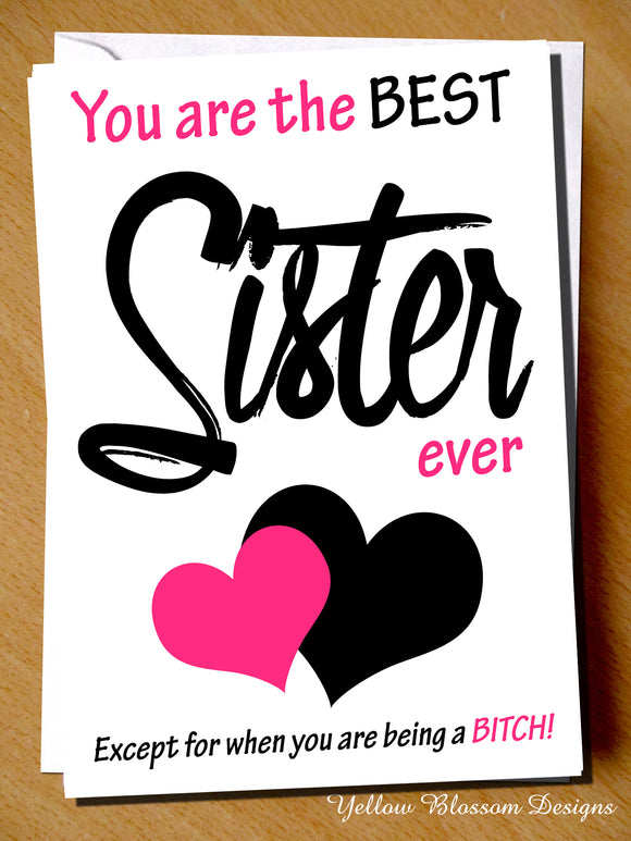 You Are The Best Sister Ever! Except For When You Are Being A BITCH