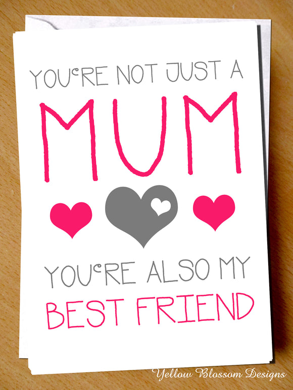 You're Not Just A Mum, You're Also My Best Friend