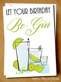 Let Your Birthday Be-Gin. G&T. Gin & Tonic
