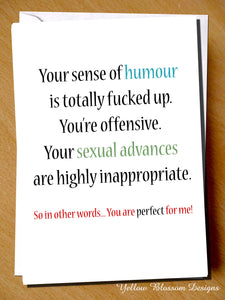 Your Sense Of Humour Is Totally Fucked Up. You're Offensive. Your Sexual Advances Are Highly Inappropriate. So In Other Words... You Are Perfect For Me!