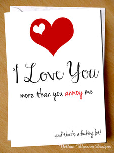 I Love You More Than You Annoy Me
