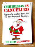 Christmas Is Cancelled. Apparently, You Told Santa That You Have Been Good This Year... He Died Laughing - YellowBlossomDesignsLtd