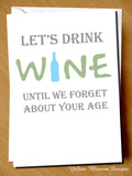 Let's Drink Wine Until We Forget About Your Age