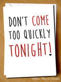 Don't Come Too Quickly Tonight!