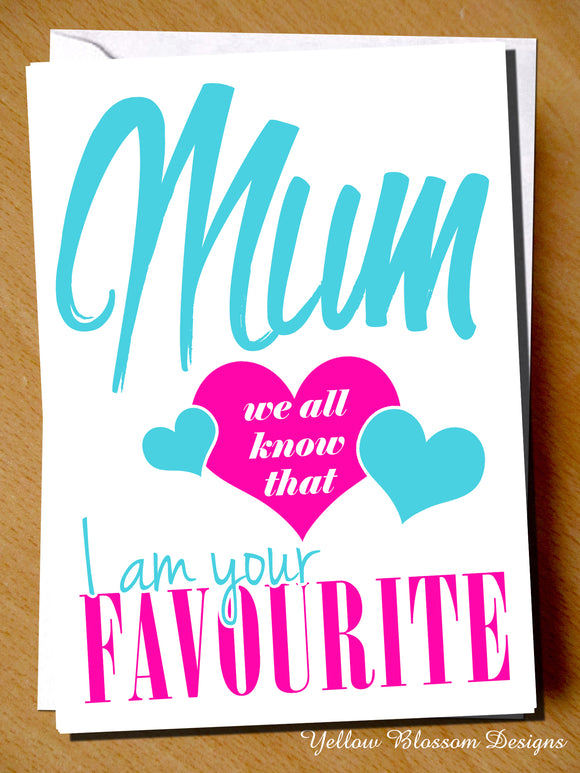 Mum We All Know That I Am Your Favourite