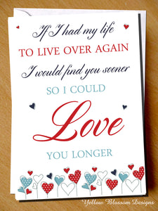 If I Had My Life To Live Over Again I Would Find You Sooner So I Could Love You Longer