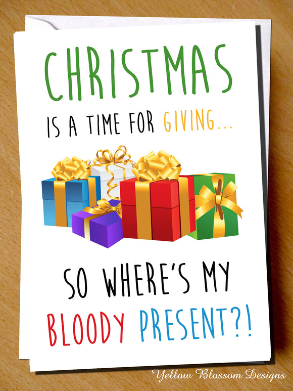 Christmas Is A Time For Giving... So Where's My Bloody Present?! - YellowBlossomDesignsLtd