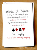 Words Of Advise. Marriage Is Like A Deck Of Cards. In The Beginning All You Need Is Two Hearts & A Diamond. End Club & Spade