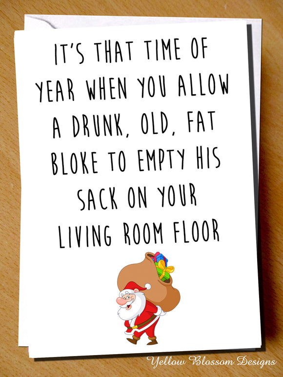 It's That Time OF Year When You Allow A Drunk, Old, Fat Bloke To Empty His Sack On Your Living Room Floor. Christmas