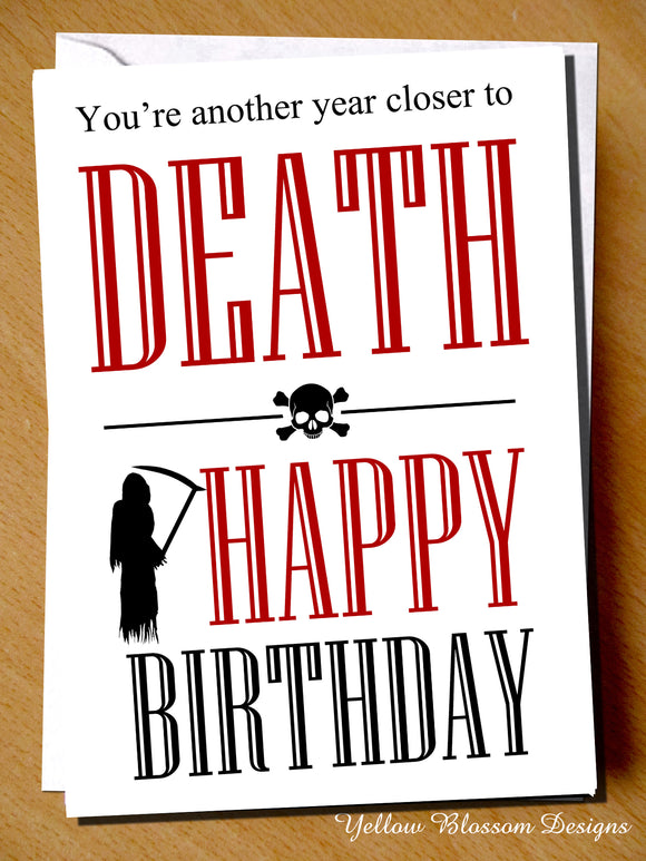 You're Another Year Closer To Death ~ Happy Birthday