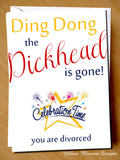 Ding Dong The Dickhead Is Gone ~ Divorce Card ~ Congratulations
