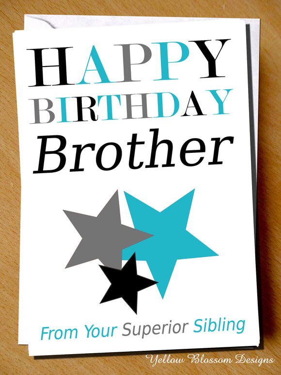 Birthday Card Bro Brother From Your Superior Sibling ~ Cheeky Blunt - YellowBlossomDesignsLtd