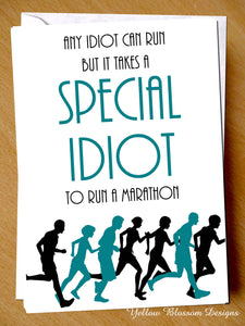 Any Idiot Can Run But It Takes A Special Idiot To Run A Marathon - YellowBlossomDesignsLtd