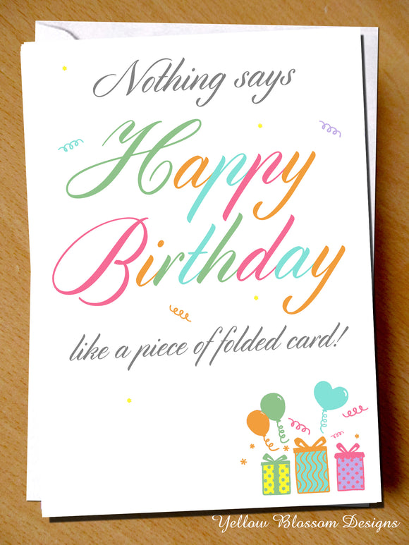 Nothing Says Happy Birthday Like A Piece Of Folded Card