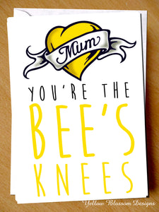 Mum You're The Bees Knees