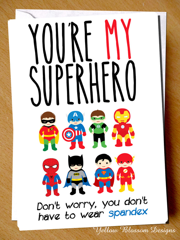 You're My Superhero. Don't Worry, You Don't Have To Wear Spandex